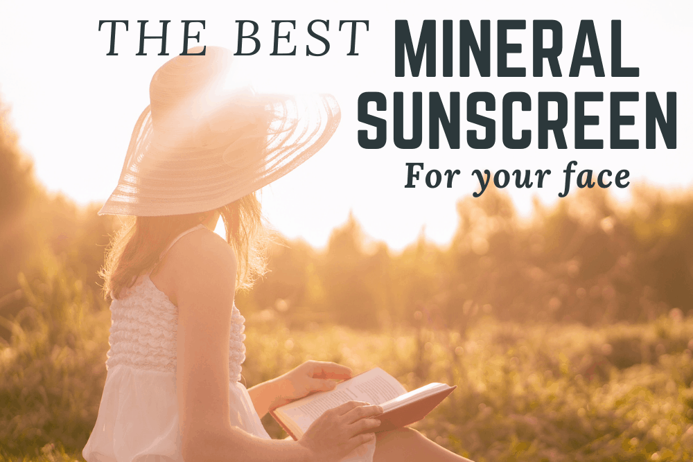 The Best Mineral Sunscreen For Your Face